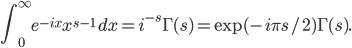 \displaystyle \int_0^\infty e^{-ix} x^{s-1}\,dx = i^{-s}\Gamma(s) = \exp(-i\pi s/2) \Gamma(s).