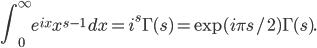 \displaystyle \int_0^\infty e^{ix} x^{s-1}\,dx = i^s\Gamma(s) = \exp(i\pi s/2) \Gamma(s).
