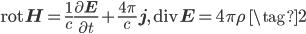 \displaystyle \text{rot}\,\mathbf{H}=\frac{1}{c}\frac{\partial \mathbf{E}}{\partial t}+\frac{4\pi}{c}\mathbf{j},\ \ \text{div}\,\mathbf{E}=4\pi\rho\ \tag{2}