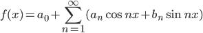 \displaystyle f(x)=a_0+\sum_{n=1}^{\infty}(a_n\cos{nx}+b_n\sin{nx})