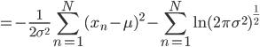 \displaystyle =-\frac{1}{2\sigma^{2}}\sum_{n=1}^{N}(x_n-\mu)^{2} - \sum_{n=1}^{N}\ln{(2\pi\sigma^{2})^{\frac{1}{2}}}