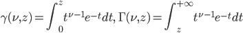 \displaystyle \gamma(\nu, z) = \int_{0}^{z} t^{\nu - 1} e^{-t} dt, \quad \Gamma(\nu, z) = \int_{z}^{+\infty} t^{\nu - 1} e^{-t} dt