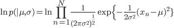 \displaystyle \ln{p({\sf x}|\mu,\sigma)} = \ln{\prod_{n=1}^{N}\frac{1}{(2\pi\sigma^{2})^{\frac{1}{2}}}\exp{\{-\frac{1}{2\sigma^{2}}(x_n-\mu)^{2}}}\}