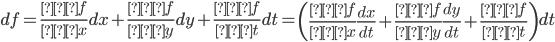 \displaystyle df=\frac{∂f}{∂x}dx+\frac{∂f}{∂y}dy+\frac{∂f}{∂t}dt=\left(\frac{∂f}{∂x}\frac{dx}{dt}+\frac{∂f}{∂y}\frac{dy}{dt}+\frac{∂f}{∂t}\right)dt