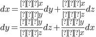 \displaystyle dx=\frac{∂x}{∂y}dy+\frac{∂x}{∂z}dz\\ \displaystyle dy=\frac{∂y}{∂z}dz+\frac{∂y}{∂x}dx