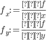 \displaystyle f_x:=\frac{∂f}{∂x}\\ \displaystyle f_y:=\frac{∂f}{∂y}