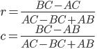 \displaystyle r = \frac{BC - AC}{AC - BC + AB}  \\ \displaystyle c = \frac{BC - AB}{AC - BC + AB}