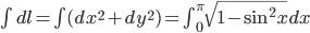 \int dl = \int (dx^{2} + dy^{2}) = \int^{\pi}_{0} \sqrt{1 - \sin^{2} x} dx