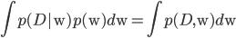 \int p(D|{\mathrm w})p({\mathrm w})d{\mathrm w} = \int p(D,{\mathrm w})d{\mathrm w}