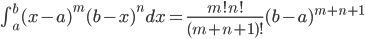 \int_{a}^{b}(x-a)^m (b-x)^n dx=\frac{m!n!}{(m+n+1)!}(b-a)^{m+n+1}