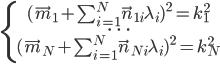 [cht] \left\{\begin{matrix} (\vec m_1 + \sum_{i=1}^N\vec n_{1i} \lambda_i)^2=k_1^2 \\  \dots \\ (\vec m_N + \sum_{i=1}^N\vec n_{Ni} \lambda_i)^2=k_N^2 \\  \end{matrix}\right. [/cht]