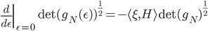 \left.\frac{d}{d\epsilon}\right|_{\epsilon=0} \det(g_N(\epsilon))^{\frac{1}{2}} = - \langle \xi, H \rangle \det(g_N)^{\frac{1}{2}}