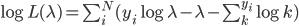 \log L(\lambda)=\sum_i^N (y_i \log \lambda - \lambda - \sum_k^{y_i} \log k)
