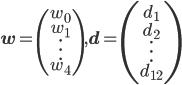 \mathbf{w} = \begin{pmatrix} w_0 \\ w_1 \\ \vdots \\ w_4 \end{pmatrix}, \mathbf{d} = \begin{pmatrix} d_1 \\ d_2 \\ \vdots \\ d_{12} \end{pmatrix}