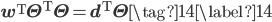 \mathbf{w}^{\mathrm{T}} \mathbf{\Theta}^{\mathrm{T}} \mathbf{\Theta} = \mathbf{d}^{\mathrm{T}} \mathbf{\Theta} \tag{14} \label{14}