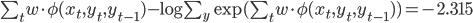 \sum_{t}w\cdot \phi(x_t,y_t,y_{t-1})- \log \sum_{y}\exp (\sum_{t}w \cdot \phi(x_t,y_t,y_{t-1}))=-2.315