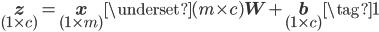 \underset{(1 \times c)}{\mathbf{z}} = \underset{(1 \times m)}{\mathbf{x}}\underset{(m \times c)}{\mathbf{W}} + \underset{(1 \times c)}{\mathbf{b}} \tag{1}
