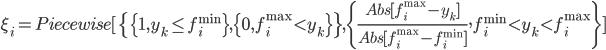 \xi_i= Piecewise[\{\{1, y_k \leq f_i^{\min}\},\{0, f_i^{\max }<y_k\}\},  \{ \frac{Abs[f_i^{\max }-y_k] }{Abs[ f_i^{\max }-f_i^{\min} ]}, f_i^{\min }<y_k<f_i^{\max} \}]