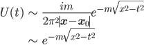 { \displaystyle \begin{eqnarray} U(t)&\sim&\frac{im}{2\pi^2\mid{\bf{x}}-{\bf{x}}_0\mid} e^{-m\sqrt{x^2-t^2}}\\ &\sim& e^{-m\sqrt{x^2-t^2}} \end{eqnarray} }