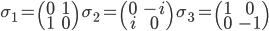{ \displaystyle \sigma_1= \begin{pmatrix} 0 & 1 \\ 1 & 0 \end{pmatrix} \quad \sigma_2= \begin{pmatrix} 0 & -i \\ i & 0 \end{pmatrix} \quad \sigma_3= \begin{pmatrix} 1 & 0 \\ 0 & -1 \end{pmatrix} }