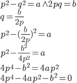 {p^2} - {q^2} = a \wedge 2pq = b\\ q = \frac{b}{{2p}}\\ {p^2} - {(\frac{b}{{2p}})^2} = a\\ {p^2} - \frac{{{b^2}}}{{4{p^2}}} = a\\ 4{p^4} - {b^2} = 4a{p^2}\\ 4{p^4} - 4a{p^2} - {b^2} = 0