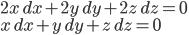 2x\,dx+2y\,dy+2z\,dz=0\\ x\,dx+y\,dy+z\,dz=0