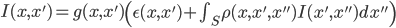 <br /> I(x,x&#39;) = g(x,x&#39;) \left( \epsilon(x,x&#39;) + \int_S \rho(x,x&#39;,x&#39;&#39;) I(x&#39;,x&#39;&#39;) dx&#39;&#39; \right)<br />