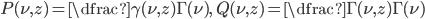 P(\nu, z) = \dfrac{\gamma(\nu, z)}{\Gamma(\nu)}, \quad Q(\nu, z) = \dfrac{\Gamma(\nu, z)}{\Gamma(\nu)}