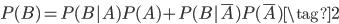 P(B)= P(B|A)P(A) + P(B|\bar{A})P(\bar{A}) \tag{2}