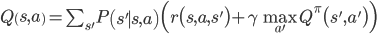 Q\left(s,a\right)=\sum_{s'}P\left(s'\mid s,a\right)\Bigl(r\bigl(s,a,s'\bigr)+\gamma\max_{a'}Q^\pi\bigl(s',a'\bigr)\Bigr)