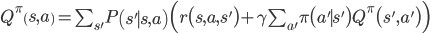 Q^\pi\left(s,a\right)=\sum_{s'}P\left(s'\mid s,a\right)\Bigl(r\bigl(s,a,s'\bigr)+\gamma\sum_{a'}\pi\bigl(a'\mid s'\bigr)Q^\pi\bigl(s',a'\bigr)\Bigr)