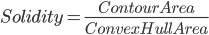 Solidity = \frac{Contour Area}{Convex Hull Area}