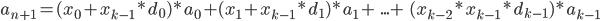 a_{n+1} = (x_0 + x_{k-1} * d_0) * a_0 + (x_1 + x_{k-1} * d_1) * a_1 +\ ... +\ (x_{k-2} * x_{k-1} * d_{k-1}) * a_{k-1}