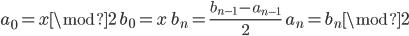 a_0=x\mod 2\qquad b_0=x\qquad b_n=\frac{b_{n-1}-a_{n-1}}{2}\qquad a_n=b_n\mod 2