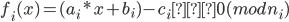 f_i(x) = (a_i * x + b_i ) - c_i ≡ 0 (mod n_i)