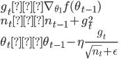 g_t ← \nabla_{\theta_1} f(\theta_{t-1}) \\\\ n_t ← n_{t-1} + g^2_t \\ \theta_t ← \theta_{t-1} - \eta \frac{g_t}{\sqrt{n_t}+\epsilon}
