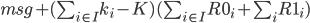 msg + (\sum_{i \in I} k_i - K)(\sum_{i \in I} R0_i + \sum_{i}R1_i)