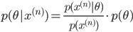 p(\theta | x^{(n)}) = \frac{p(x^{(n)} | \theta)}{p(x^{(n)})} \cdot p(\theta)