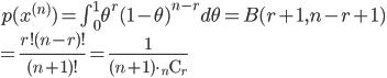 p(x^{(n)}) = \int_{0}^{1} \theta^{r} (1 - \theta)^{n-r} d \theta = B(r+1, n-r+1) \\ = \frac{r! (n-r)!}{(n+1)!} = \frac{1}{(n+1) \cdot {}_n \mathrm{C}_{r}}