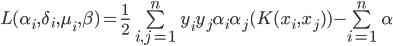 L(\alpha_i,\delta_i,\mu_i,\beta)=\frac{1}{2}\sum\limits_{i,j=1}^{n}{y_iy_j\alpha_i\alpha_j(K(x_i,x_j))-\sum\limits_{i=1}^{n}\alpha