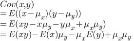 Cov(x,y)\\  = E( (x - \mu_x)(y - \mu_y) ) \\  = E(xy -x \mu_y - y \mu_x + \mu_x \mu_y ) \\  = E(xy) - E(x) \mu_y - \mu_x E(y) + \mu_x \mu_y