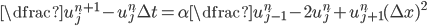 \dfrac{u_{j}^{n+1} - u_{j}^{n}}{\Delta t}= \alpha \dfrac{u_{j-1}^{n}-2u_{j}^{n} + u_{j+1}^{n}}{(\Delta x)^2}