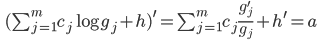 \qquad (\sum_{j=1}^m c_j \log g_j + h )^{\prime} = \sum_{j=1}^m c_j \frac{g_j^{\prime} }{g_j } + h^{\prime} = a