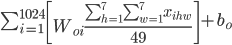 \sum_{i=1}^{1024} \left[ W_{oi} \frac{\sum_{h=1}^{7} \sum_{w=1}^{7} x_{ihw}}{49} \right] + b_{o}