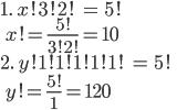 1. \ x!3!2! \ = \ 5! \\ \ \ x! = \frac{5!}{3!2!} = 10 \\ 2. \ y!1!1!1!1!1! \ = \ 5! \\ \ \ y! = \frac{5!}{1} = 120