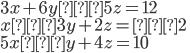 3x + 6y − 5z = 12 \\ x − 3y + 2z = −2 \\ 5x − y + 4z = 10