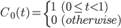 <br /> C_0(t) = \left\{<br />   \begin{array}{ll}<br />     1 &amp; (0 \leq t &lt; 1) \\<br />     0 &amp; (otherwise)<br />   \end{array}<br /> \right