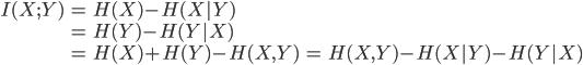 \begin{eqnarray}    I(X;Y) &=& H(X) - H(X|Y) \\\          &=& H(Y) - H(Y|X) \\\          &=& H(X) + H(Y) - H(X,Y)           &=& H(X,Y) - H(X|Y) - H(Y|X)  \end{eqnarray}