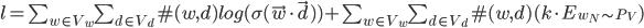 \begin{equation} l = \sum_{w \in V_w} \sum_{d \in V_d} \#(w, d) log(\sigma(\vec{w} \cdot \vec{d})) + \sum_{w \in V_w} \sum_{d \in V_d} \#(w, d) (k \cdot E_{w_N \sim P_{V}} ) \end{equation}