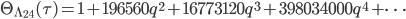 \displaystyle \Theta_{\Lambda_{24}}(\tau) = 1 + 196560q^2 + 16773120q^3 + 398034000q^4 + \cdots
